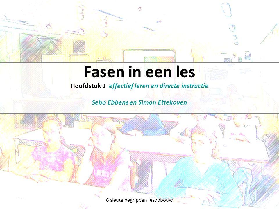 Fasen in een les Hoofdstuk 1 effectief leren en directe instructie Sebo Ebbens en Simon Ettekoven 6 sleutelbegrippen lesopbouw