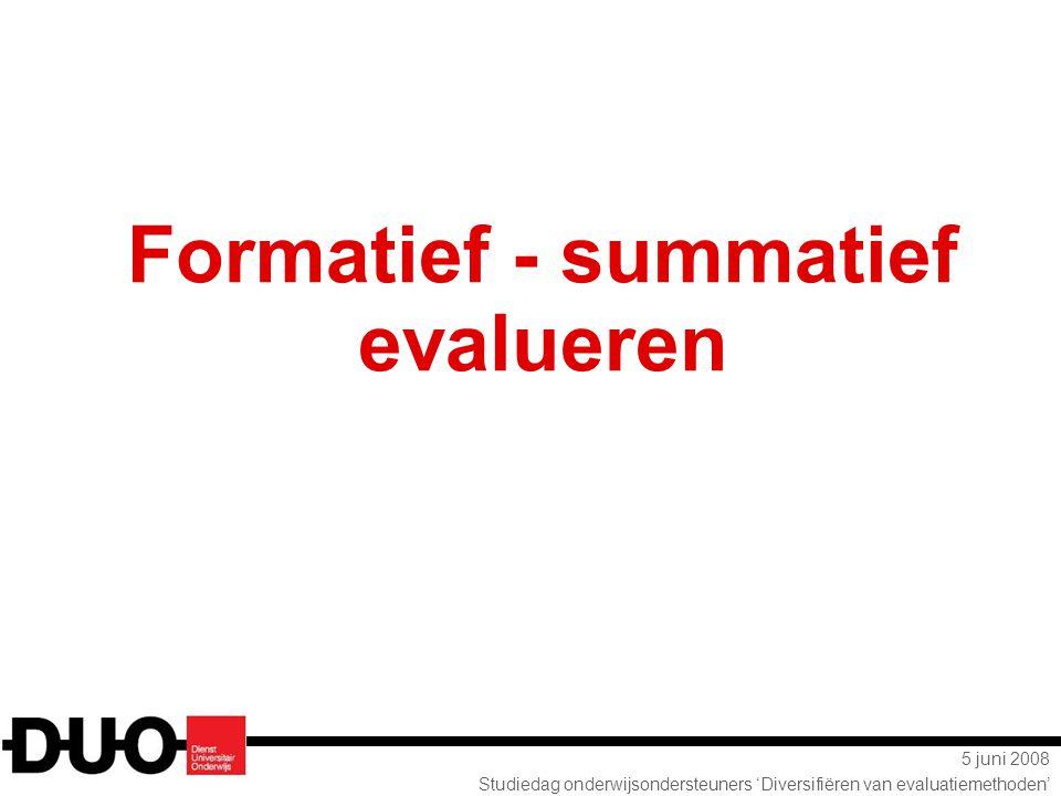5 juni 2008 Studiedag onderwijsondersteuners 'Diversifiëren van evaluatiemethoden' Formatief - summatief evalueren