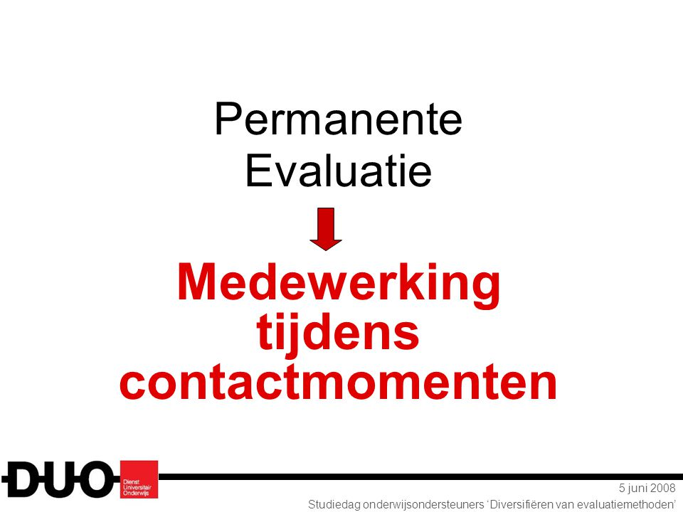 5 juni 2008 Studiedag onderwijsondersteuners 'Diversifiëren van evaluatiemethoden' Permanente Evaluatie Medewerking tijdens contactmomenten