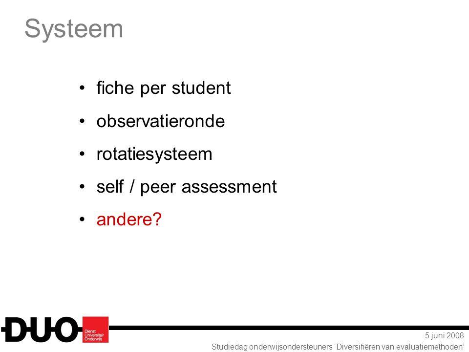 5 juni 2008 Studiedag onderwijsondersteuners 'Diversifiëren van evaluatiemethoden' Systeem fiche per student observatieronde rotatiesysteem self / pee