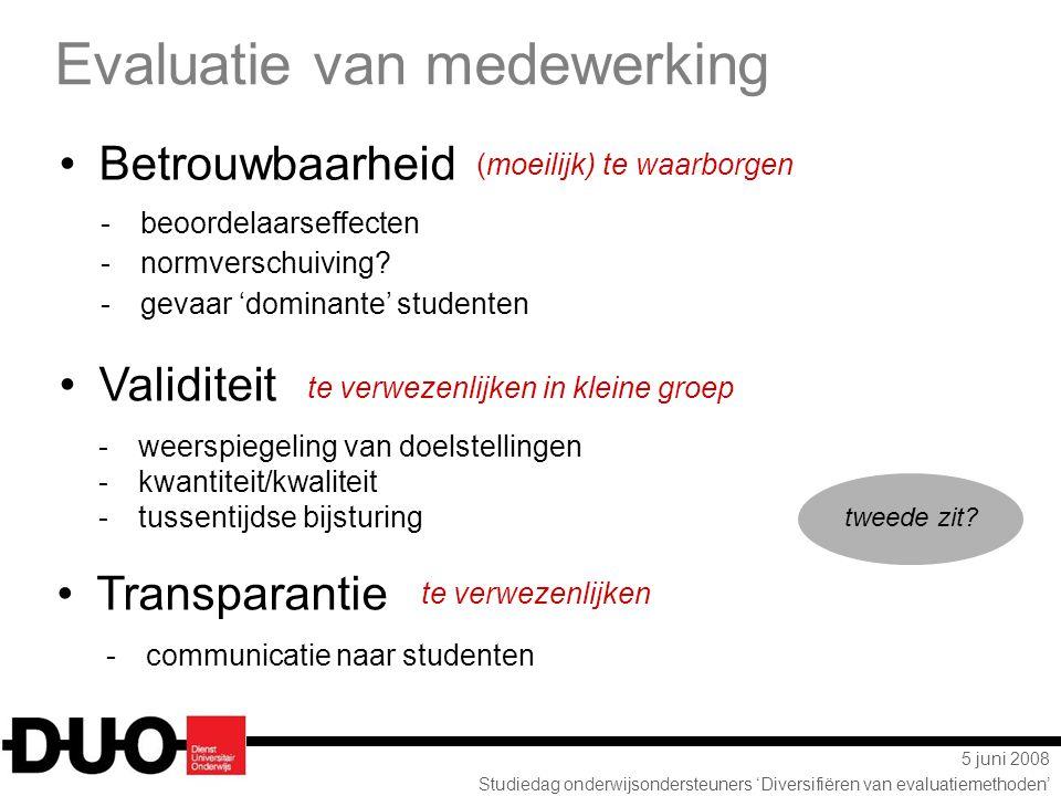 5 juni 2008 Studiedag onderwijsondersteuners 'Diversifiëren van evaluatiemethoden' Betrouwbaarheid Validiteit Transparantie (moeilijk) te waarborgen t