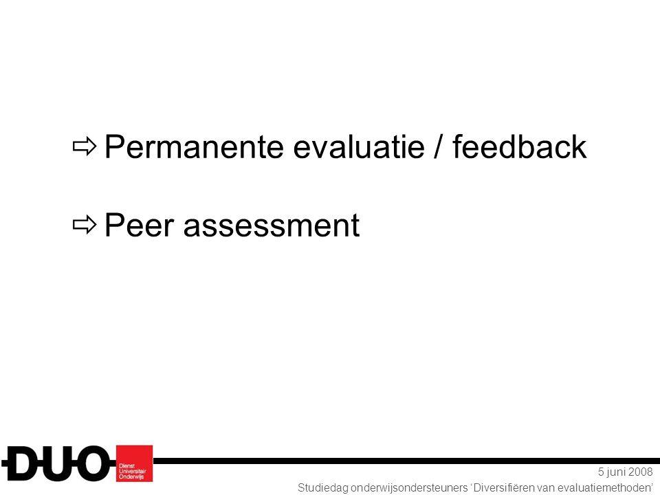 5 juni 2008 Studiedag onderwijsondersteuners 'Diversifiëren van evaluatiemethoden'  Permanente evaluatie / feedback  Peer assessment