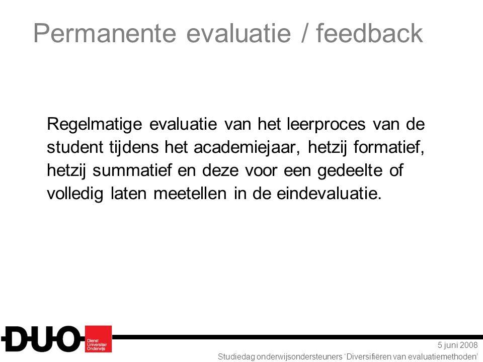 5 juni 2008 Studiedag onderwijsondersteuners 'Diversifiëren van evaluatiemethoden' Permanente evaluatie / feedback Regelmatige evaluatie van het leerp