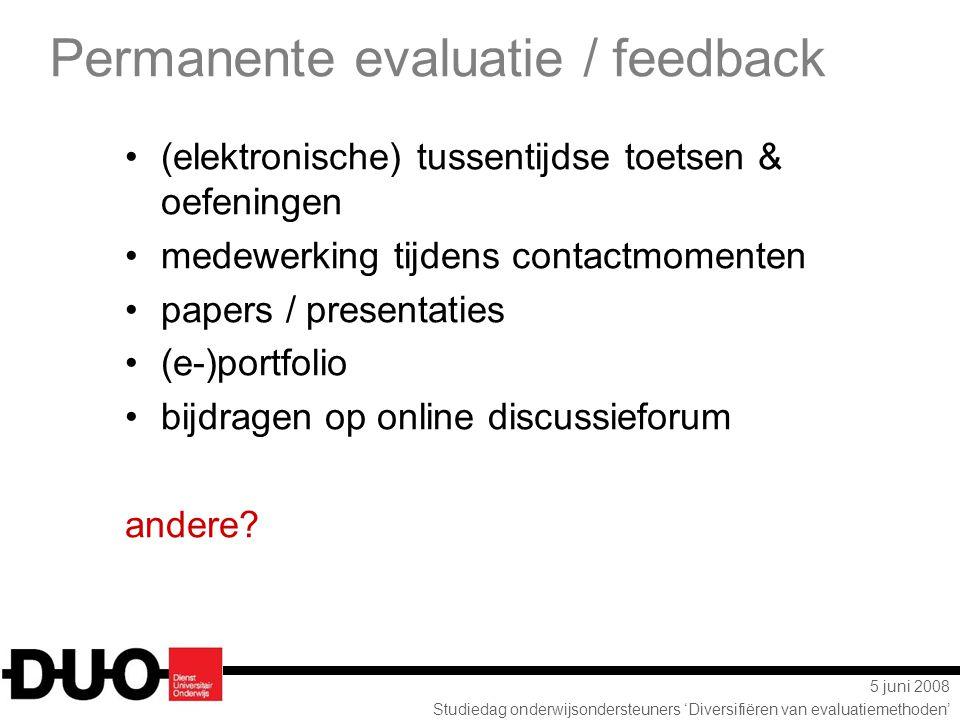 5 juni 2008 Studiedag onderwijsondersteuners 'Diversifiëren van evaluatiemethoden' Permanente evaluatie / feedback (elektronische) tussentijdse toetse