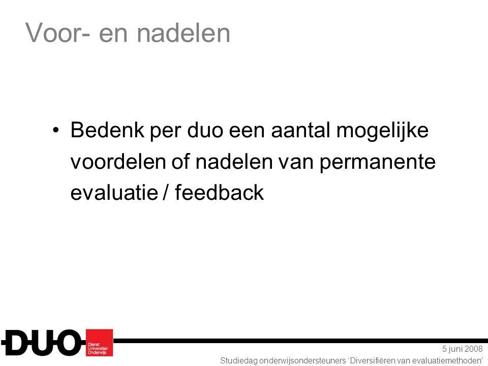 5 juni 2008 Studiedag onderwijsondersteuners 'Diversifiëren van evaluatiemethoden' Voor- en nadelen Bedenk per duo een aantal mogelijke voordelen of n