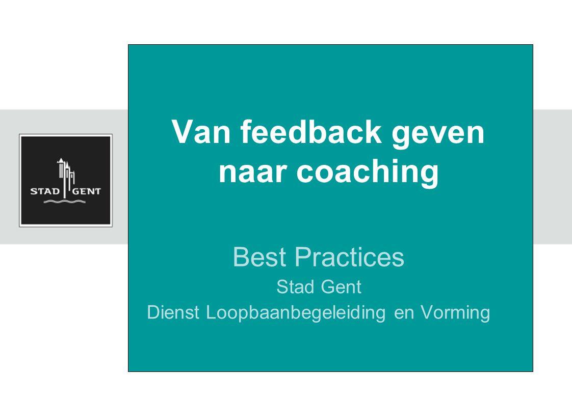 Van feedback geven naar coaching Best Practices Stad Gent Dienst Loopbaanbegeleiding en Vorming