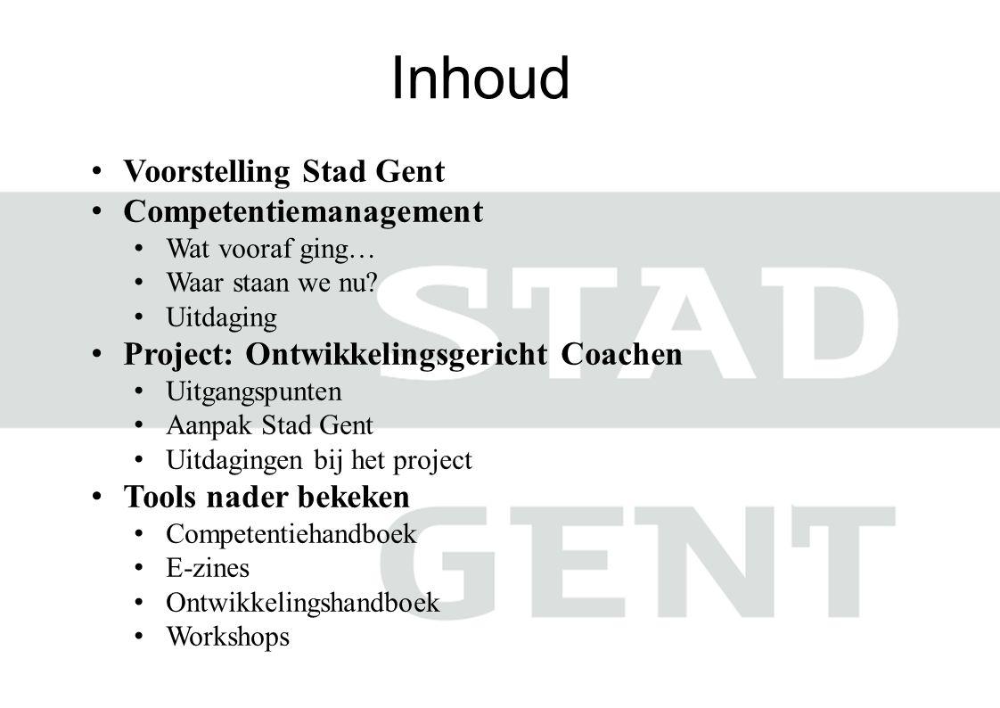 Inhoud Voorstelling Stad Gent Competentiemanagement Wat vooraf ging… Waar staan we nu? Uitdaging Project: Ontwikkelingsgericht Coachen Uitgangspunten