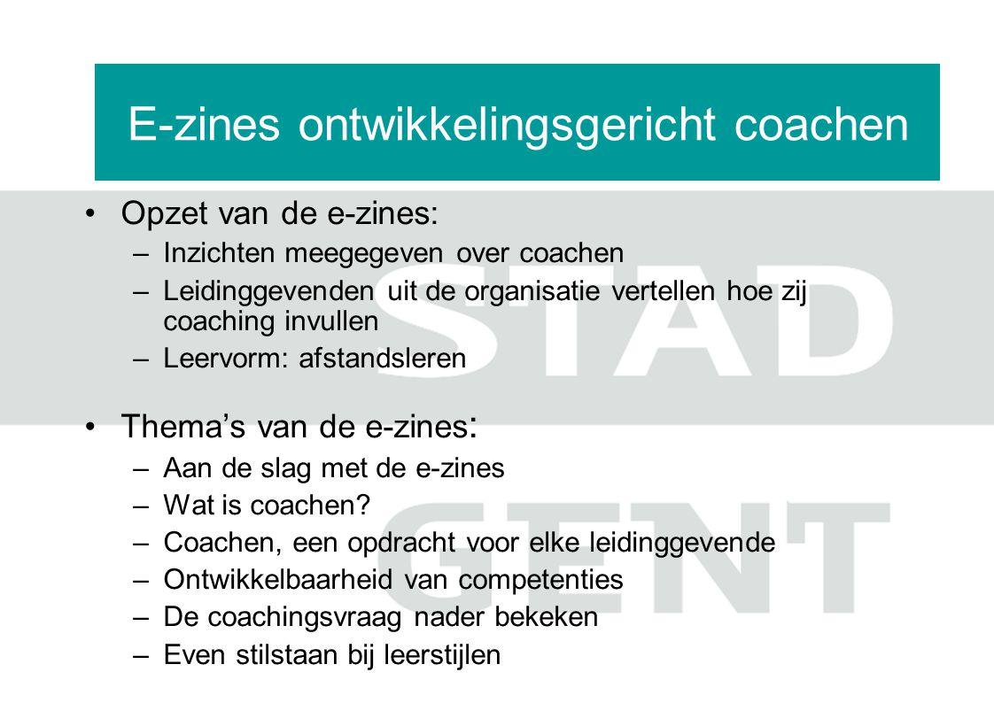 E-zines Opzet van de e-zines: –Inzichten meegegeven over coachen –Leidinggevenden uit de organisatie vertellen hoe zij coaching invullen –Leervorm: af