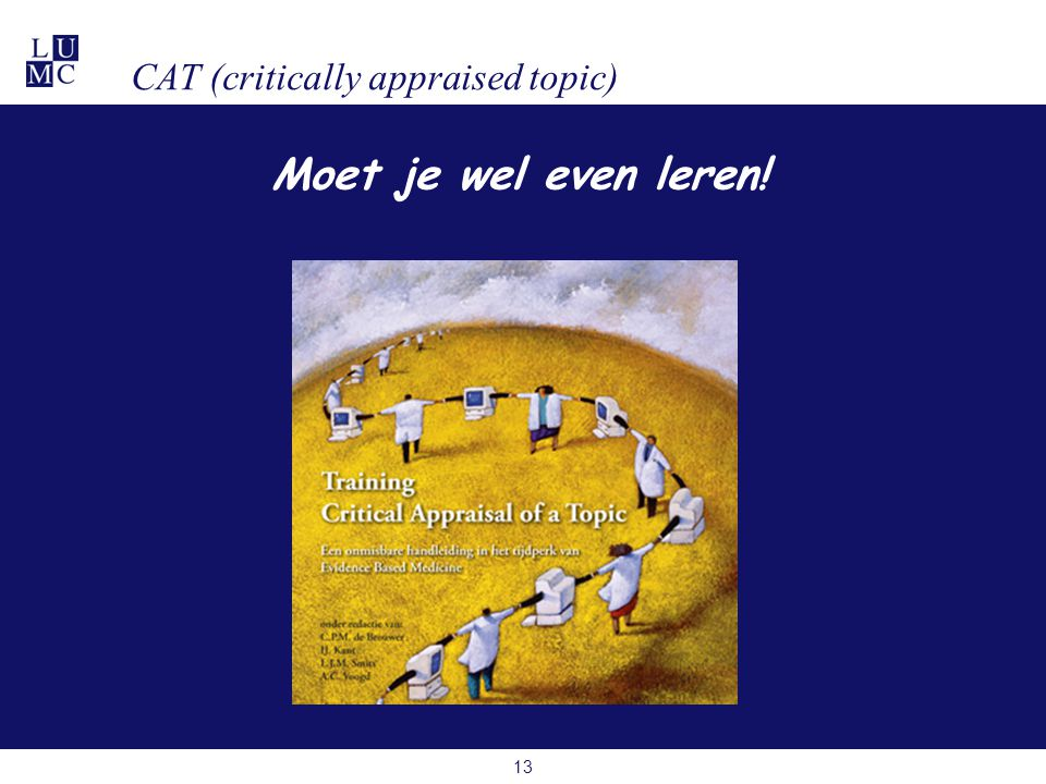 13 CAT (critically appraised topic) Moet je wel even leren!