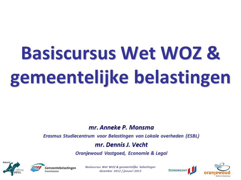 Basiscursus Wet WOZ & gemeentelijke belastingen december 2012 / januari 2013 Basiscursus Wet WOZ & gemeentelijke belastingen mr. Anneke P. Monsma Eras