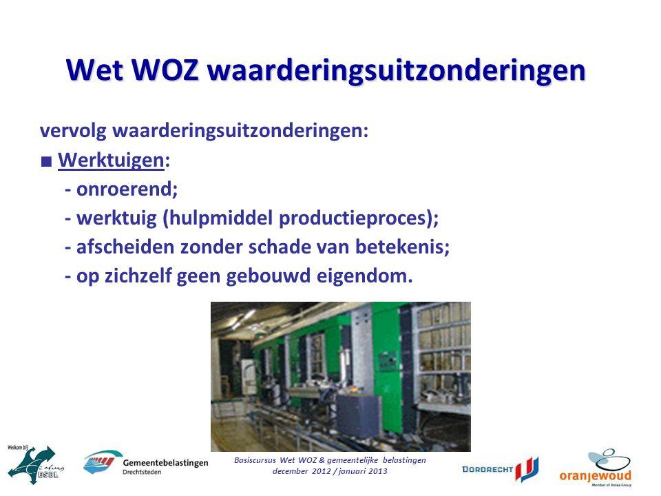 Basiscursus Wet WOZ & gemeentelijke belastingen december 2012 / januari 2013 Wet WOZ waarderingsuitzonderingen vervolg waarderingsuitzonderingen: ■ We