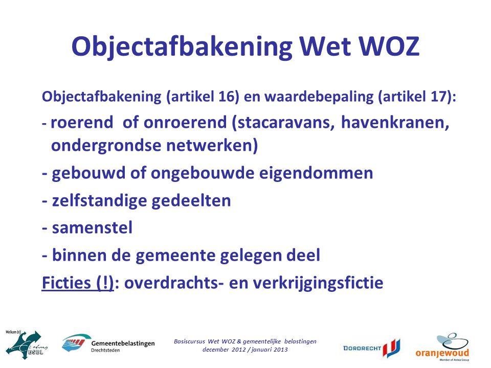 Basiscursus Wet WOZ & gemeentelijke belastingen december 2012 / januari 2013 Objectafbakening Wet WOZ Objectafbakening (artikel 16) en waardebepaling