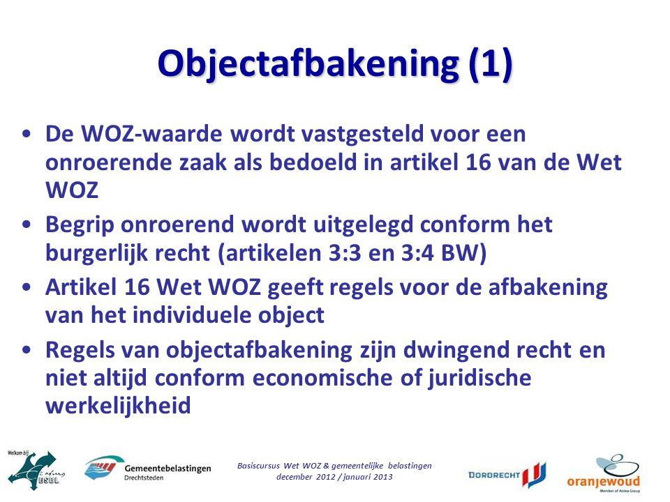 Basiscursus Wet WOZ & gemeentelijke belastingen december 2012 / januari 2013 Objectafbakening (1) De WOZ-waarde wordt vastgesteld voor een onroerende
