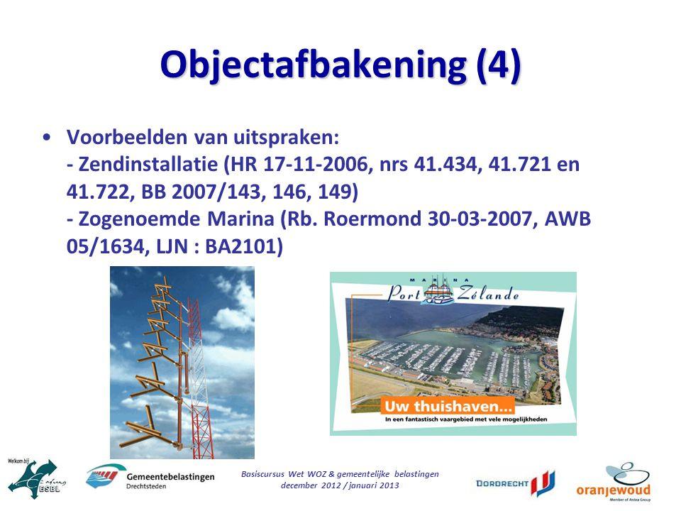 Basiscursus Wet WOZ & gemeentelijke belastingen december 2012 / januari 2013 Objectafbakening (4) Voorbeelden van uitspraken: - Zendinstallatie (HR 17