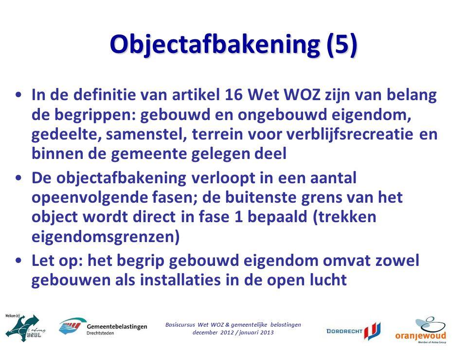 Basiscursus Wet WOZ & gemeentelijke belastingen december 2012 / januari 2013 Objectafbakening (5) In de definitie van artikel 16 Wet WOZ zijn van bela