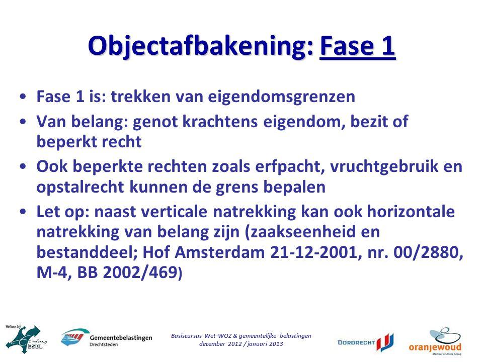 Basiscursus Wet WOZ & gemeentelijke belastingen december 2012 / januari 2013 Objectafbakening: Fase 1 Fase 1 is: trekken van eigendomsgrenzen Van bela