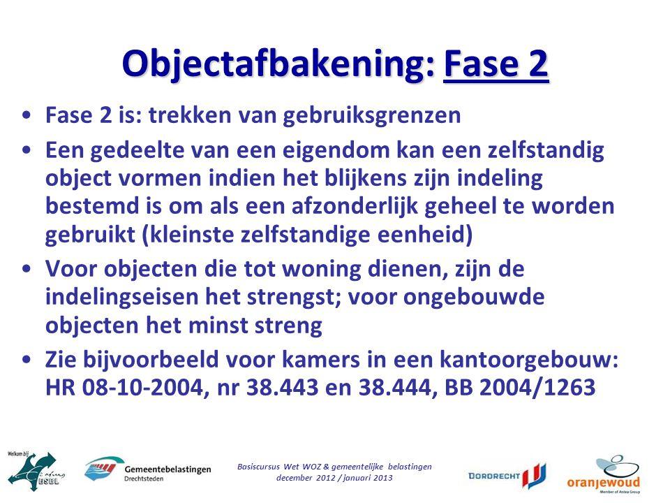 Basiscursus Wet WOZ & gemeentelijke belastingen december 2012 / januari 2013 Objectafbakening: Fase 2 Fase 2 is: trekken van gebruiksgrenzen Een gedee