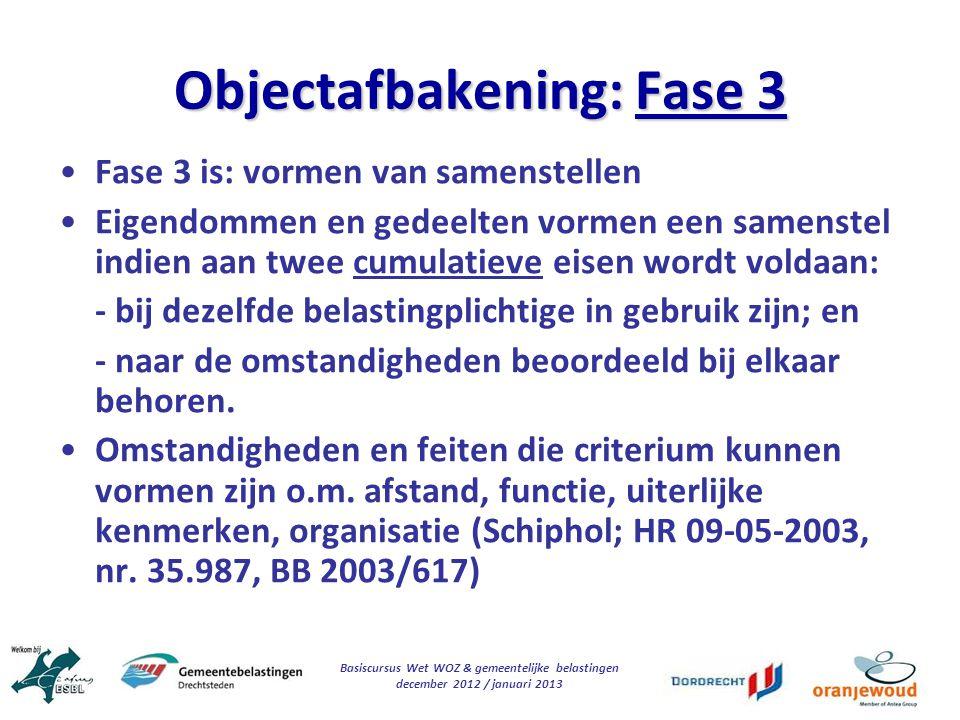 Basiscursus Wet WOZ & gemeentelijke belastingen december 2012 / januari 2013 Objectafbakening: Fase 3 Fase 3 is: vormen van samenstellen Eigendommen e