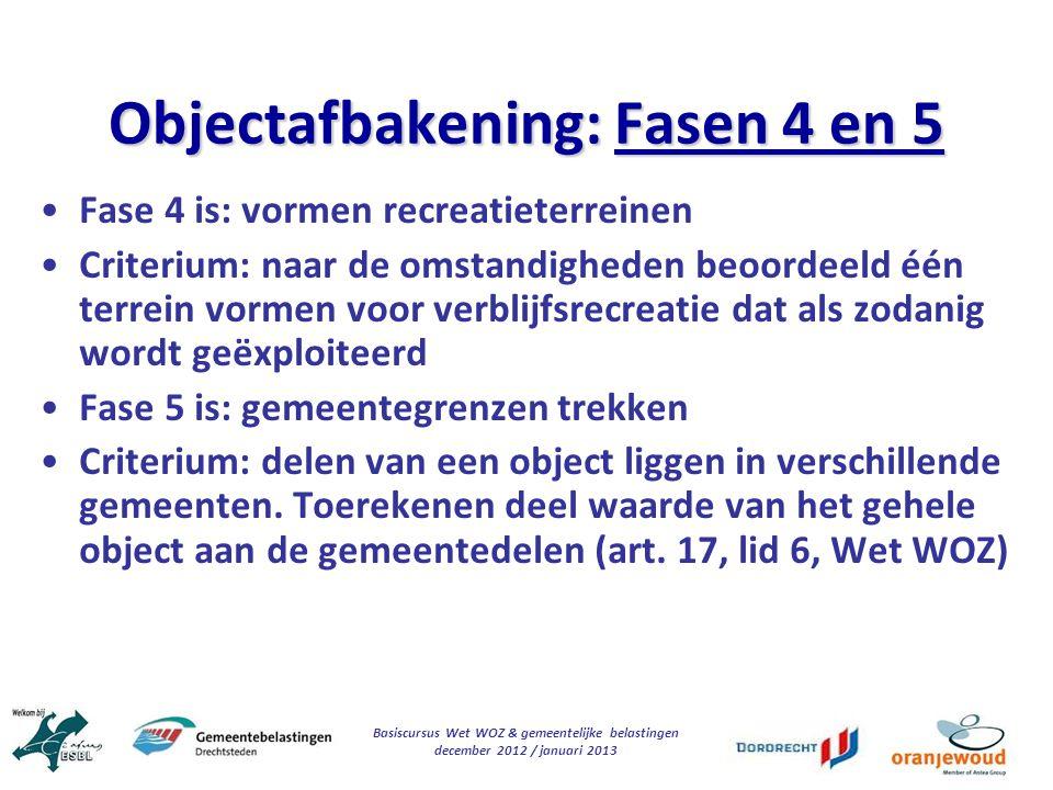 Basiscursus Wet WOZ & gemeentelijke belastingen december 2012 / januari 2013 Objectafbakening: Fasen 4 en 5 Fase 4 is: vormen recreatieterreinen Crite