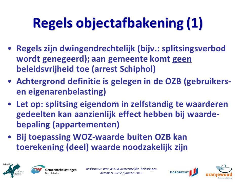 Basiscursus Wet WOZ & gemeentelijke belastingen december 2012 / januari 2013 Regels objectafbakening (1) Regels zijn dwingendrechtelijk (bijv.: splits