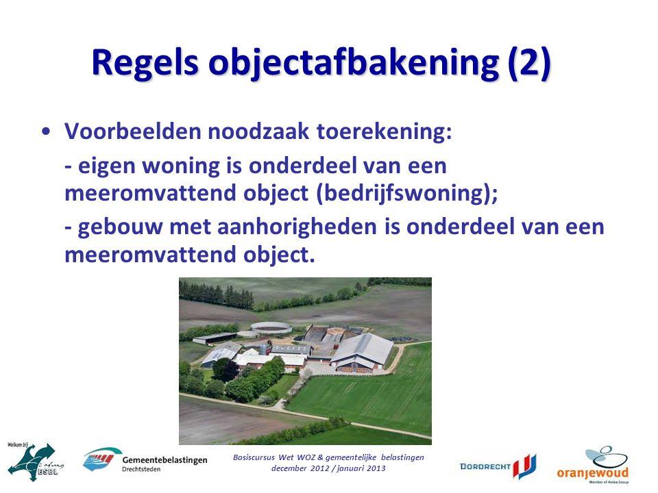 Basiscursus Wet WOZ & gemeentelijke belastingen december 2012 / januari 2013 Regels objectafbakening (2) Voorbeelden noodzaak toerekening: - eigen won