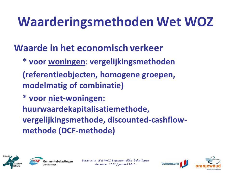 Basiscursus Wet WOZ & gemeentelijke belastingen december 2012 / januari 2013 Waarderingsmethoden Wet WOZ Waarde in het economisch verkeer * voor wonin