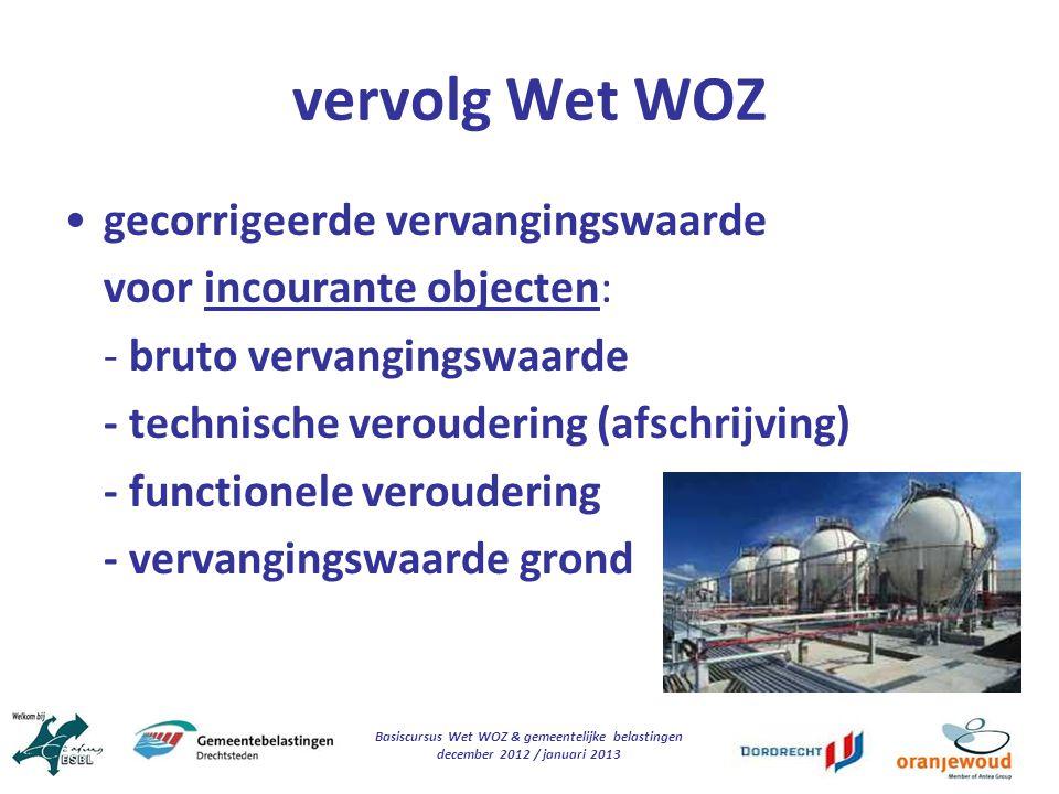 Basiscursus Wet WOZ & gemeentelijke belastingen december 2012 / januari 2013 vervolg Wet WOZ gecorrigeerde vervangingswaarde voor incourante objecten: