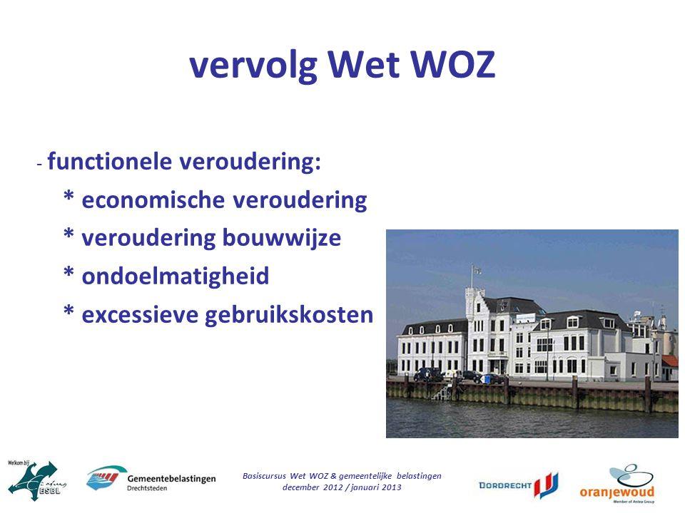 Basiscursus Wet WOZ & gemeentelijke belastingen december 2012 / januari 2013 vervolg Wet WOZ - functionele veroudering: * economische veroudering * ve