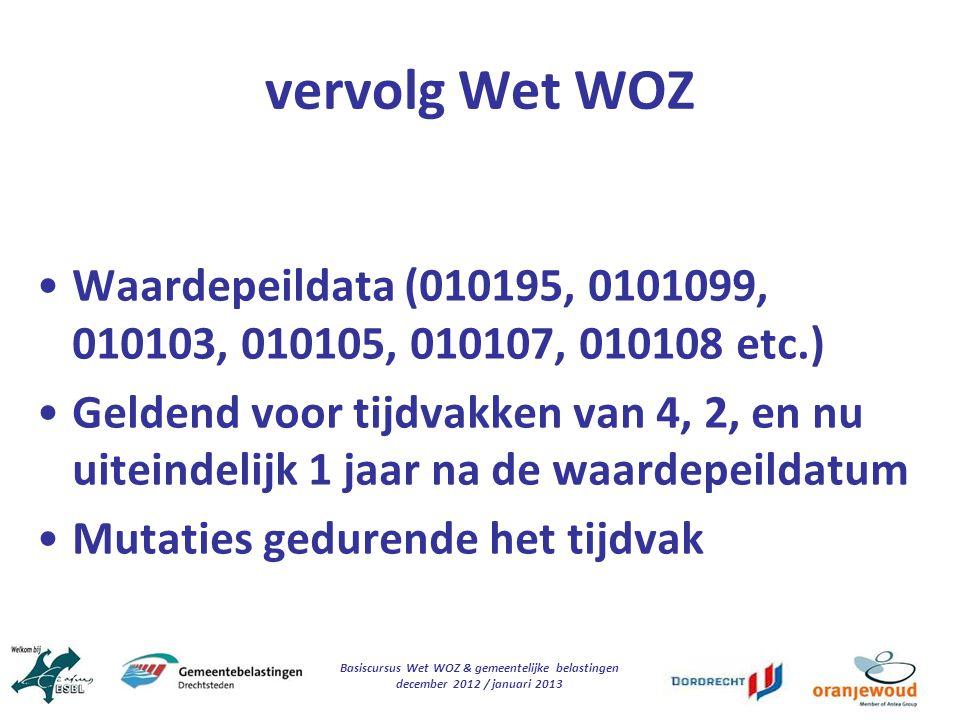 Basiscursus Wet WOZ & gemeentelijke belastingen december 2012 / januari 2013 vervolg Wet WOZ Waardepeildata (010195, 0101099, 010103, 010105, 010107,