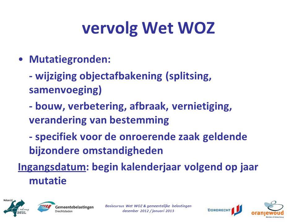 Basiscursus Wet WOZ & gemeentelijke belastingen december 2012 / januari 2013 vervolg Wet WOZ Mutatiegronden: - wijziging objectafbakening (splitsing,