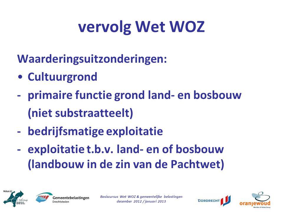 Basiscursus Wet WOZ & gemeentelijke belastingen december 2012 / januari 2013 vervolg Wet WOZ Waarderingsuitzonderingen: Cultuurgrond - primaire functi