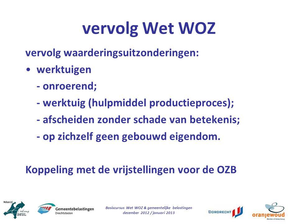 Basiscursus Wet WOZ & gemeentelijke belastingen december 2012 / januari 2013 vervolg Wet WOZ vervolg waarderingsuitzonderingen: werktuigen - onroerend