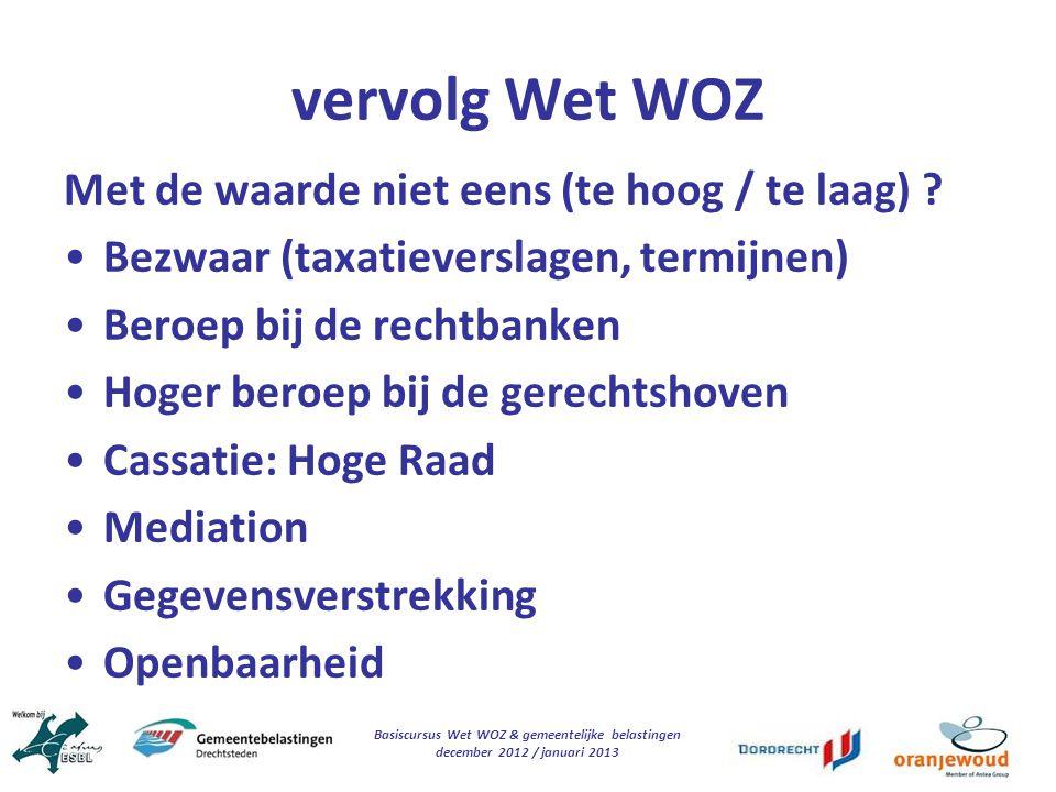 Basiscursus Wet WOZ & gemeentelijke belastingen december 2012 / januari 2013 vervolg Wet WOZ Met de waarde niet eens (te hoog / te laag) ? Bezwaar (ta