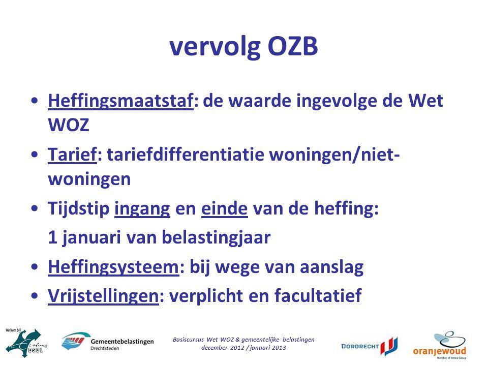 Basiscursus Wet WOZ & gemeentelijke belastingen december 2012 / januari 2013 vervolg OZB Heffingsmaatstaf: de waarde ingevolge de Wet WOZ Tarief: tari