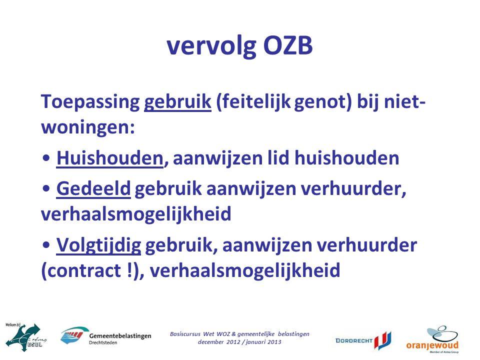 Basiscursus Wet WOZ & gemeentelijke belastingen december 2012 / januari 2013 vervolg OZB Toepassing gebruik (feitelijk genot) bij niet- woningen: Huis