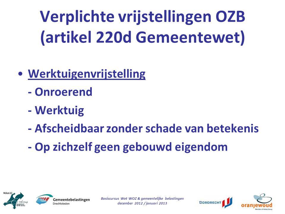 Basiscursus Wet WOZ & gemeentelijke belastingen december 2012 / januari 2013 Verplichte vrijstellingen OZB (artikel 220d Gemeentewet) Werktuigenvrijst