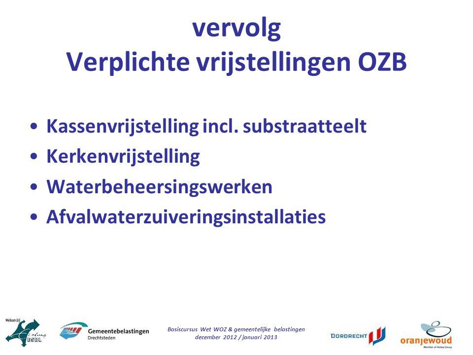 Basiscursus Wet WOZ & gemeentelijke belastingen december 2012 / januari 2013 vervolg Verplichte vrijstellingen OZB Kassenvrijstelling incl. substraatt