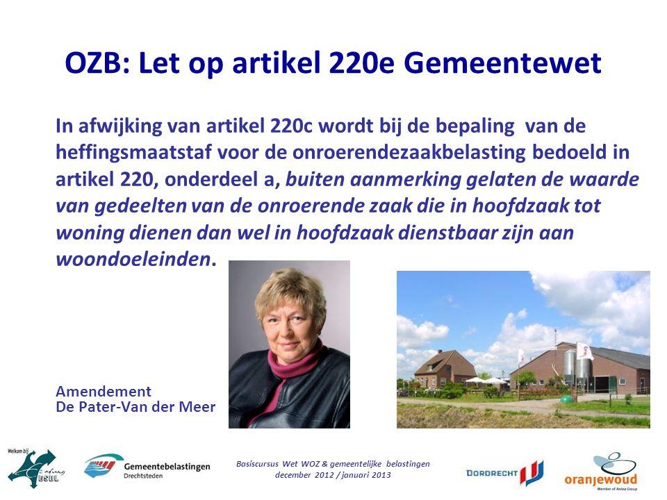 Basiscursus Wet WOZ & gemeentelijke belastingen december 2012 / januari 2013 OZB: Let op artikel 220e Gemeentewet In afwijking van artikel 220c wordt