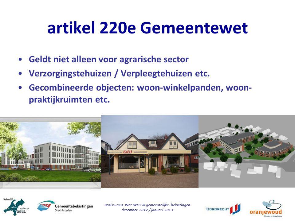 Basiscursus Wet WOZ & gemeentelijke belastingen december 2012 / januari 2013 artikel 220e Gemeentewet Geldt niet alleen voor agrarische sector Verzorg