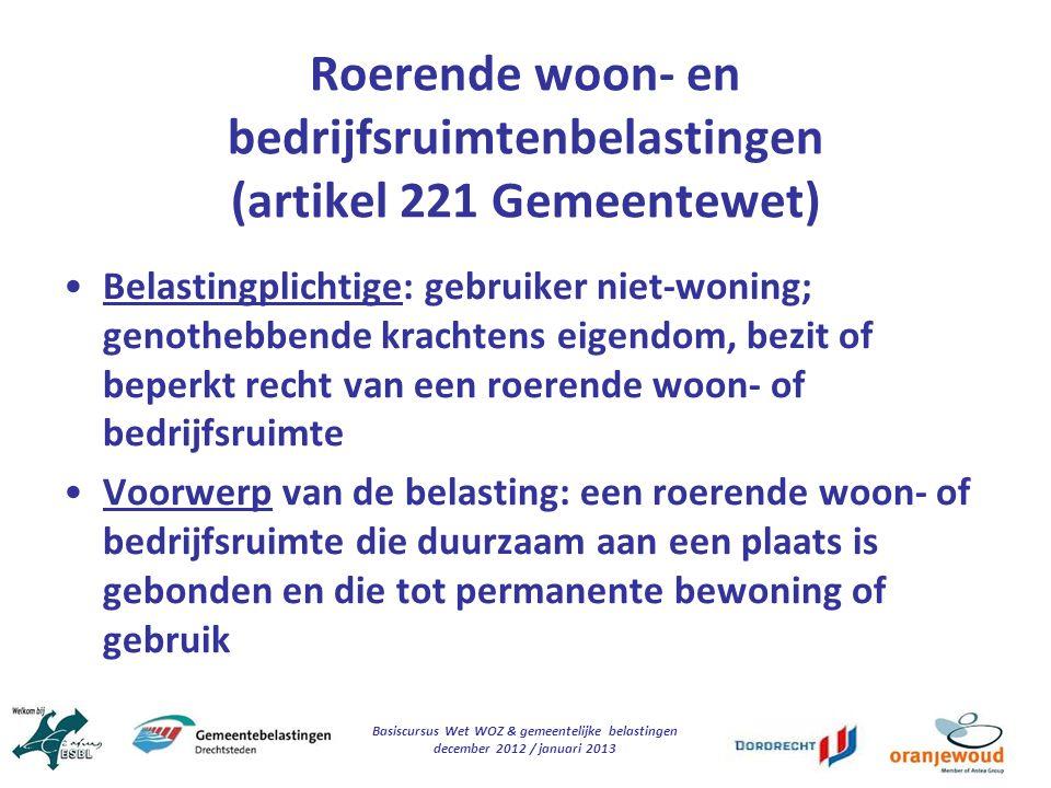 Basiscursus Wet WOZ & gemeentelijke belastingen december 2012 / januari 2013 Roerende woon- en bedrijfsruimtenbelastingen (artikel 221 Gemeentewet) Be