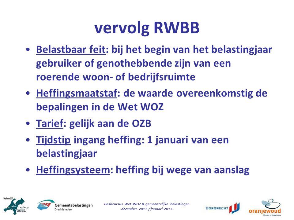 Basiscursus Wet WOZ & gemeentelijke belastingen december 2012 / januari 2013 vervolg RWBB Belastbaar feit: bij het begin van het belastingjaar gebruik