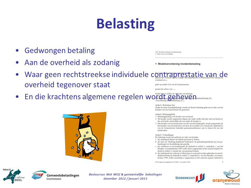 Basiscursus Wet WOZ & gemeentelijke belastingen december 2012 / januari 2013 Belasting Gedwongen betaling Aan de overheid als zodanig Waar geen rechts