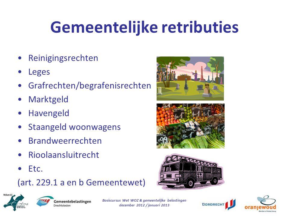 Basiscursus Wet WOZ & gemeentelijke belastingen december 2012 / januari 2013 Gemeentelijke retributies Reinigingsrechten Leges Grafrechten/begrafenisr