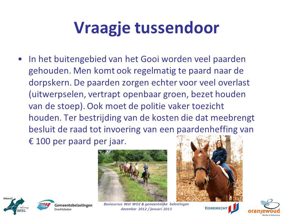 Basiscursus Wet WOZ & gemeentelijke belastingen december 2012 / januari 2013 Vraagje tussendoor In het buitengebied van het Gooi worden veel paarden g