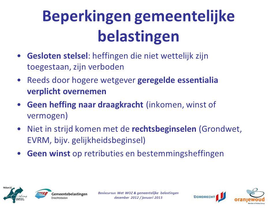 Basiscursus Wet WOZ & gemeentelijke belastingen december 2012 / januari 2013 Beperkingen gemeentelijke belastingen Gesloten stelsel: heffingen die nie