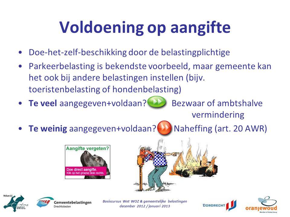 Basiscursus Wet WOZ & gemeentelijke belastingen december 2012 / januari 2013 Voldoening op aangifte Doe-het-zelf-beschikking door de belastingplichtig