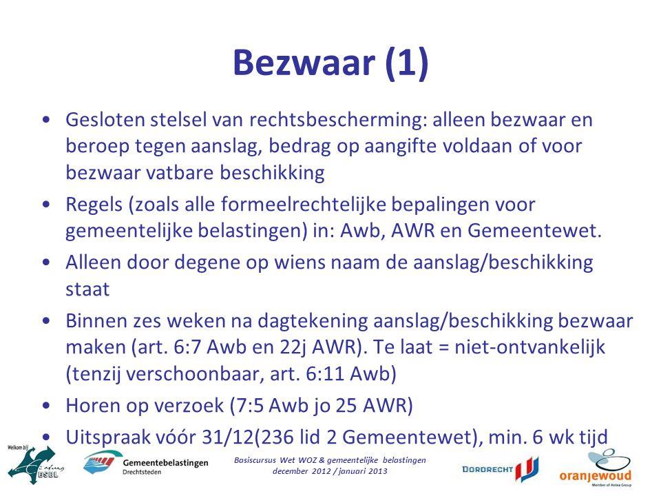 Basiscursus Wet WOZ & gemeentelijke belastingen december 2012 / januari 2013 Bezwaar (1) Gesloten stelsel van rechtsbescherming: alleen bezwaar en ber