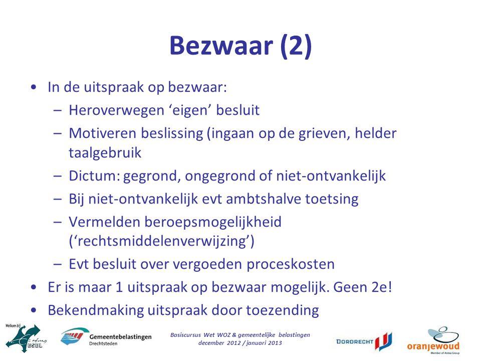 Basiscursus Wet WOZ & gemeentelijke belastingen december 2012 / januari 2013 Bezwaar (2) In de uitspraak op bezwaar: –Heroverwegen 'eigen' besluit –Mo