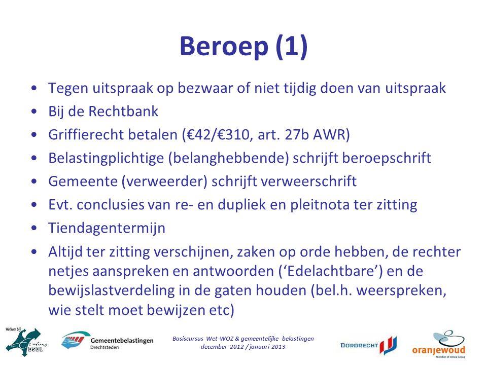 Basiscursus Wet WOZ & gemeentelijke belastingen december 2012 / januari 2013 Beroep (1) Tegen uitspraak op bezwaar of niet tijdig doen van uitspraak B