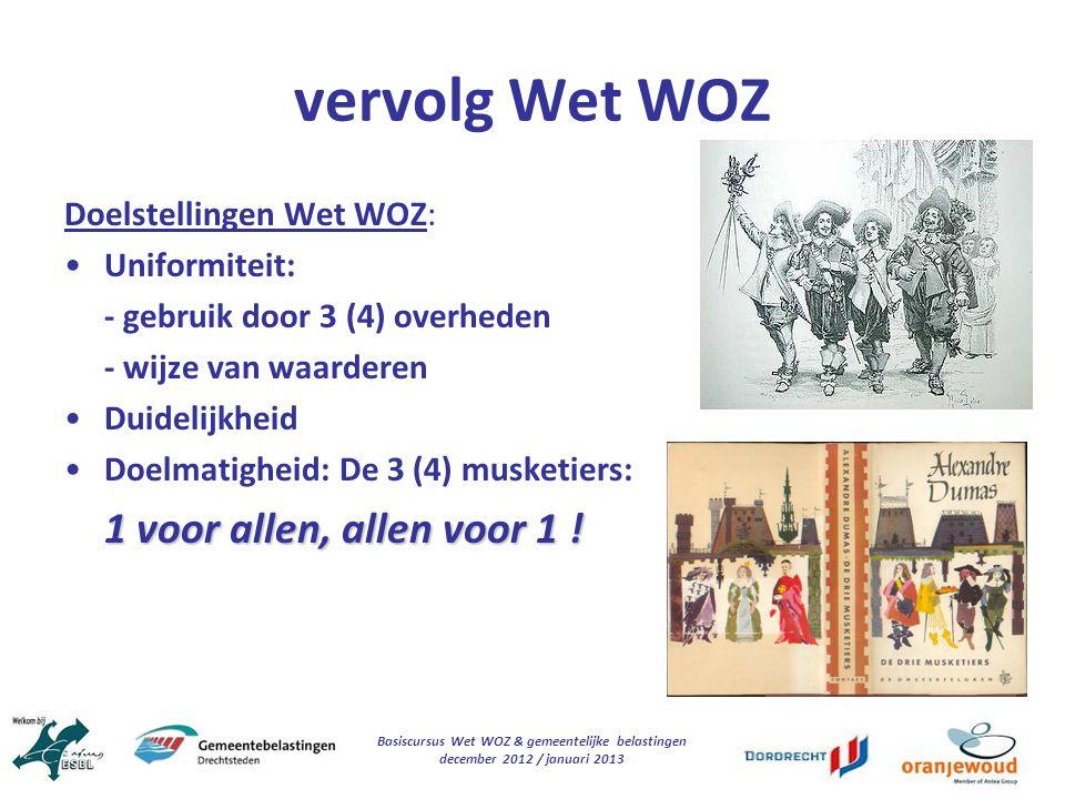 Basiscursus Wet WOZ & gemeentelijke belastingen december 2012 / januari 2013 vervolg Wet WOZ Doelstellingen Wet WOZ: Uniformiteit: - gebruik door 3 (4